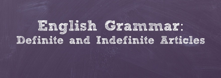 English Grammar: Definite & Indefinite Articles | www.junemolloy.com